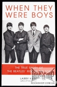 Beatles, The - When They Were Boys. The True Story Of The Beatles' Rise To The Top (by Larry Kane) (Sealed) (Книга)