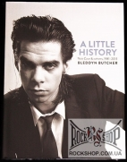 Nick Cave (Nicholas Edward Cave) - A Little History: Nick Cave And Cohorts, 1981-2013 (by Bleddyn Butcher) (Sealed) (Книга)